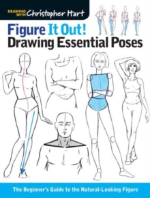 Figure It Out! Drawing Essential Poses : The Beginner's Guide to the Natural-Looking Figure, Paperback / softback Book