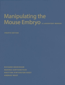Manipulating the Mouse Embryo: A Laboratory Manual, Fourth Edition, Hardback Book