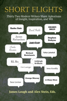 Short Flights : Thirty-Two Modern Writers Share Aphorisms of Insight, Inspiration, and Wit, Paperback Book