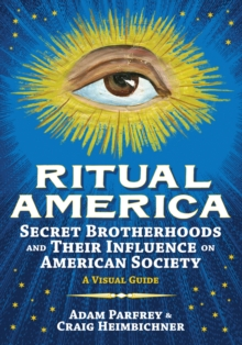 Ritual America : Secret Brotherhoods and Their Influence on American Society, Hardback Book