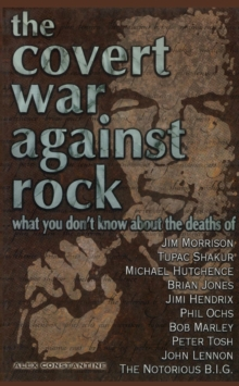 The Covert War Against Rock : What You Don't Know About the Deaths of Jim Morrison, Tupac Shakur, Michael Hutchence, Brian Jones, Jimi Hendrix, Phil Ochs, Bob Marley, Peter Tosh, John Lennon, and The, EPUB eBook
