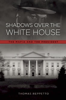 Shadows Over the White House : The Mafia and the President, Paperback Book