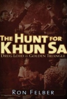 The Hunt for Khun Sa : Drug Lord of the Golden Triangle, Paperback Book