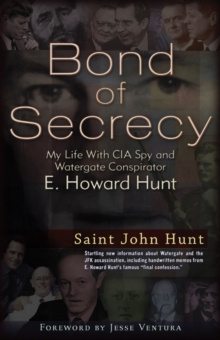 Bond of Secrecy : My Life with CIA Spy and Watergate Conspirator E. Howard Hunt, Paperback Book