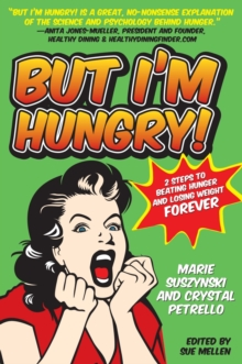But I'm Hungry! : 2 Steps to Beating Hunger and Losing Weight Forever, Paperback Book