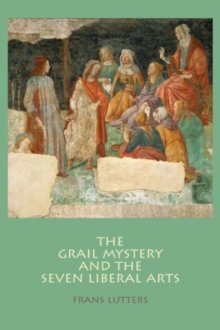 The Grail Mystery and the Seven Liberal Arts, Paperback / softback Book
