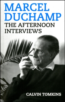 Marcel Duchamp : The Afternoon Interviews, Paperback / softback Book