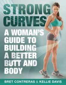 Strong Curves : A Woman's Guide to Building a Better Butt and Body, Paperback Book