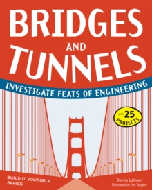 Bridges and Tunnels : Investigate Feats of Engineering with 25 Projects, PDF eBook