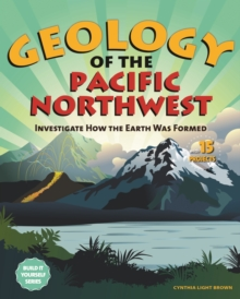 Geology of the Pacific Northwest : Investigate How the Earth Was Formed with 15 Projects, PDF eBook