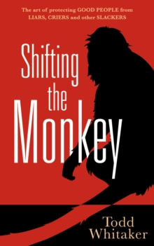 Shifting the Monkey : The Art of Protecting Good People From Liars, Criers, and Other Slackers, EPUB eBook