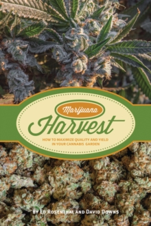 Marijuana Harvest : How to Maximize Quality and Yield in Your Cannabis Garden, Paperback Book