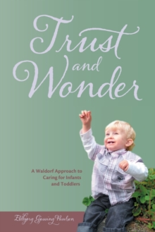 Trust and Wonder : A Waldorf Approach to Caring for Infants and Toddlers, Paperback Book