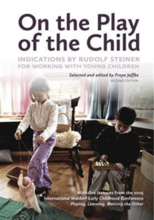 On the Play of the Child : Indications by Rudolf Steiner for Working with Young Children, Paperback Book