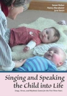 Singing and Speaking the Child Into Life : Songs, Verses and Rhythmic Games for the Child in the First Three Years, Paperback Book
