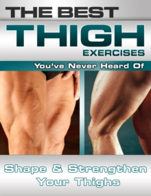 The Best Thigh Exercises You've Never Heard Of, EPUB eBook