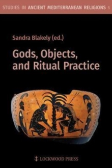 Gods, Objects, and Ritual Practice in Ancient Mediterranean Religion, Paperback Book