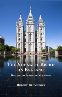 Youngest Bishop in England : Beneath the Surface of Mormonism, Paperback Book