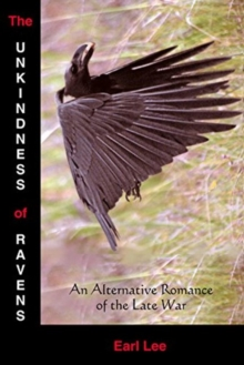 The Unkindness of Ravens : An Alternative Romance of the Late War, Paperback Book