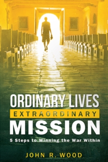 Ordinary Lives Extraordinary Mission : Five Steps to Winning the War Within, EPUB eBook