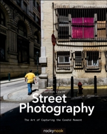 Street Photography : The Art of Capturing the Candid Moment, Paperback / softback Book