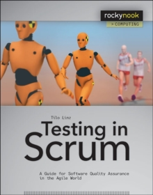 Testing in Scrum : A Guide for Software Quality Assurance in the Agile World, Paperback / softback Book