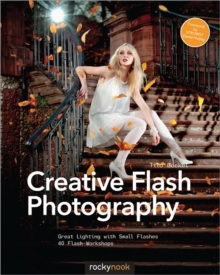 Creative Flash Photography : Great Lighting with Small Flashes: 40 Flash Workshops, Paperback Book