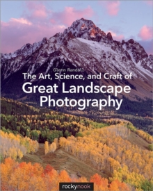 Art, Science, and Craft of Great Landscape Photography, Paperback / softback Book
