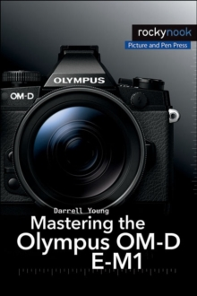 Mastering the Olympus OM-D E-M1, Paperback Book