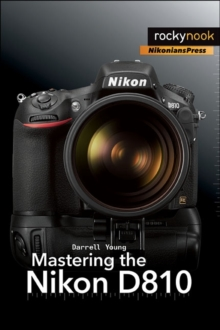 Mastering the Nikon D810, Paperback Book