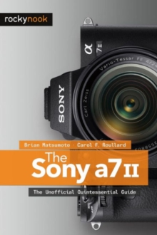 Sony A7 II : The Unofficial Quintessential Guide, Paperback / softback Book