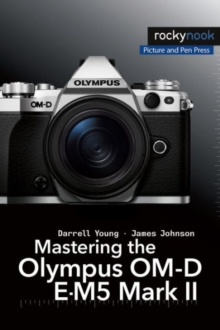 Mastering the Olympus OM-D E-M5 Mark II, Paperback / softback Book