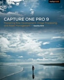 Capture One Pro 9 : Mastering Raw Development, Image Processing, and Asset Management, Paperback Book