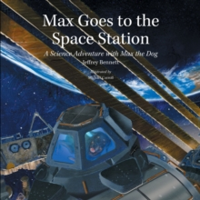 Max Goes to the Space Station : A Science Adventure with Max the Dog, Hardback Book