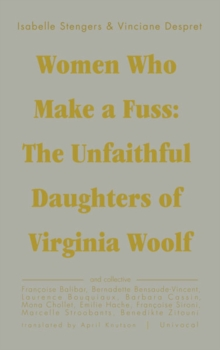Women Who Make a Fuss : The Unfaithful Daughters of Virginia Woolf, Paperback / softback Book