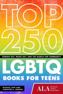 Top 250 LGBTQ Books for Teens : Coming Out, Being Out, and the Search for Community, Paperback Book