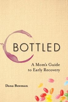Bottled : A Mom's Guide to Early Recovery, Paperback Book