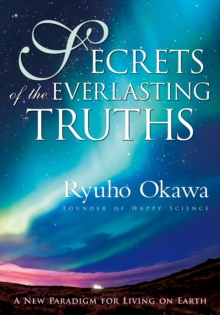 Secrets of the Everlasting Truths : A New Paradigm for Living on Earth, EPUB eBook