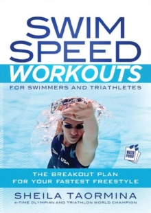 Swim Speed Workouts for Swimmers and Triathletes : The Breakout Plan for Your Fastest Freestyle, Mixed media product Book