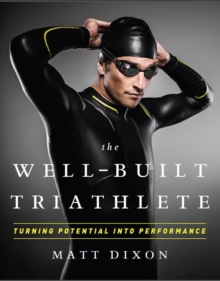 The Well-Built Triathlete : Turning Potential into Performance, Paperback Book