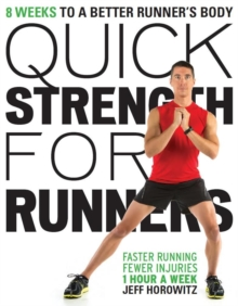 Quick Strength for Runners : 8 Weeks to a Better Runner's Body, Paperback Book