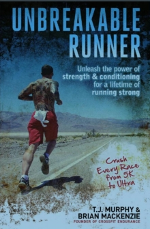 Unbreakable Runner : Unleash the Power of Strength & Conditioning for a Lifetime of Running Strong, Paperback / softback Book