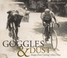 Goggles & Dust : Images from Cycling's Glory Days, Hardback Book