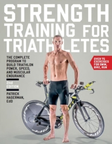 Strength Training for Triathletes : The Complete Program to Build Triathlon Power, Speed, and Muscular Endurance, Paperback Book
