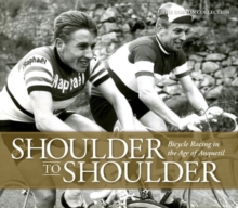 Shoulder to Shoulder : Bicycle Racing in the Age of Anquetil, Hardback Book