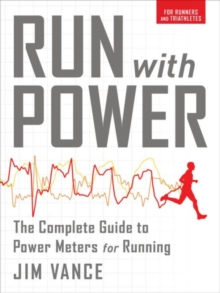 Run with Power : The Complete Guide to Power Meters for Running, Paperback Book