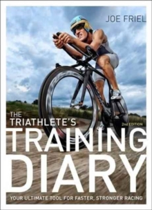 The Triathlete's Training Diary : Your Ultimate Tool for Faster, Stronger Racing, Spiral bound Book