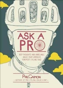 Ask a Pro : Deep Thoughts and Unreliable Advice from America's Foremost Cycling Sage, Hardback Book