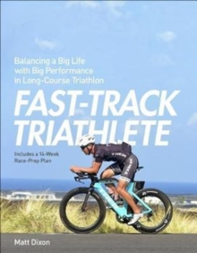 Fast-Track Triathlete : Balancing a Big Life with Big Performance in Long-Course Triathlon, Paperback Book