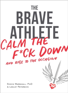 The Brave Athlete : Calm the F*ck Down and Rise to the Occasion, EPUB eBook